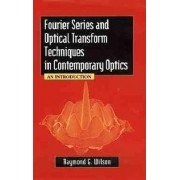 Fourier Series and Optical Transform Techniques in Contemporary Optics by Raymond G. Wilson
