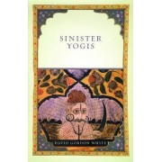 Sinister Yogis by David Gordon White