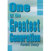 One of the Greatest Generation by Ronald Soucy