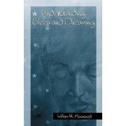 Understanding Sleep and Dreaming by William H. Moorcroft