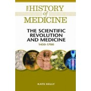 The Scientific Revolution and Medicine by Kate Kelly