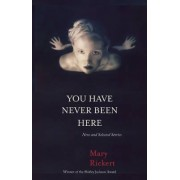 You Have Never Been Here by Mary Rickert