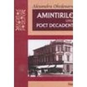 Amintirile unui poet decadent (Ediţie îngrijită de Margareta Perian; prefaţă de Gheorghe Perian - Obedenaru, Alexandru.