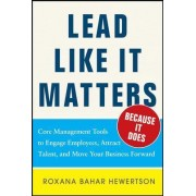 Lead Like it Matters...Because it Does: Practical Leadership Tools to Inspire and Engage Your People and Create Great Results by Roxi Bahar Hewertson