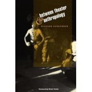 Between Theater and Anthropology by Richard Schechner