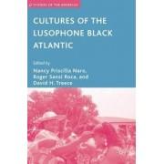 Cultures of the Lusophone Black Atlantic by Nancy Priscilla Naro