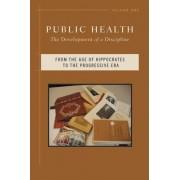 Public Health: From the Age of Hippocrates to the Progressive Era v. 1 by Dona Schneider