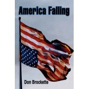 America Falling by Don E Brockette
