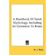 A Handbook of Greek Mythology, Including Its Extension to Rome by H J Rose