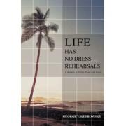 Life Has No Dress Rehearsals by George V Kedrowsky