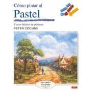 Como Pintar Al Pastel/ Painting With Pastels by Peter Coombs
