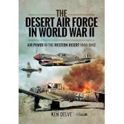 The Desert Air Force in World War II: Air Power in the Western Desert, 1940-1942