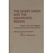 The Soviet Union and the Asia-Pacific Region by Pushpa Thambipillai