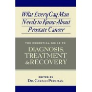 What Every Gay Man Needs to Know About Prostate Cancer by Gerald Perlman