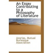 An Essay Contributing to a Philosophy of Literature by Azarias Mutual Burlesque Association