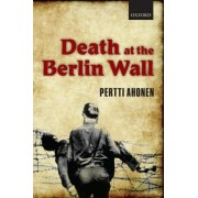 Death at the Berlin Wall by Lecturer in Modern History Pertti Ahonen