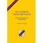 6th Guards Tank Brigadethe Story of Guardsmen in Churchill Tanks by Patrick Forbes