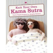 Knit Your Own Kama Sutra by Trixie Von Purl