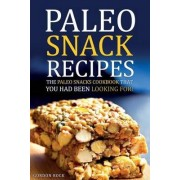 Paleo Snack Recipes - The Paleo Snacks Cookbook That You Had Been Looking for by Gordon Rock