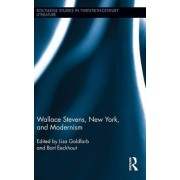 Wallace Stevens, New York, and Modernism by Lisa Goldfarb