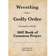 Wrestling with a Godly Order by James Steven