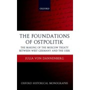 The Foundations of Ostpolitik by Julia Von Dannenberg