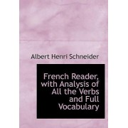 French Reader, with Analysis of All the Verbs and Full Vocabulary by Albert Henri Schneider