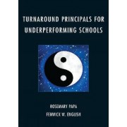 Turnaround Principals for Underperforming Schools by Rosemary P. Papa