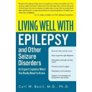 Living Well with Epilepsy and Other Seizure Disorders by Carl W Bazil