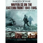 Waffen-SS on the Eastern Front 1941-1945 by Ian Baxter