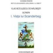 Scrieri Vol.1 Viata lui Scanderbeg - Vlad Botulescu De Malaiesti