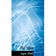 The Straw by Eugene Gladstone O'Neill