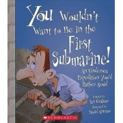 You Wouldn't Want to Be in the First Submarine! by Ian Graham