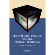 Television, Power, and the Public in Russia by Ellen Mickiewicz