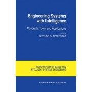 Engineering Systems with Intelligence by Spyros G. Tzafestas