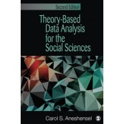 Theory-Based Data Analysis for the Social Sciences by Carol S. Aneshensel
