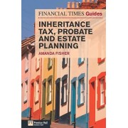 Financial Times Guide to Inheritance Tax, Probate and Estate Planning by Amanda Fisher