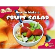 Oxford Reading Tree: Level 4: More Fireflies A: How to Make a Fruit Salad by Deborah Chancellor