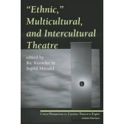 Ethnic, Multicultural, and Intercultural Theatre by Ric Knowles