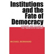 Institutions and the Fate of Democracy by Michael H. Bernhard