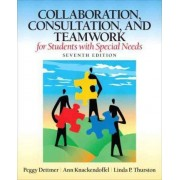 Collaboration, Consultation and Teamwork for Students with Special Needs by Peggy Dettmer