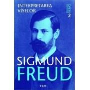 Opere esentiale 2 - Interpretarea viselor - Sigmund Freud