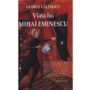 Viata Lui Mihai Eminescu Ed.2015 - George Calinescu