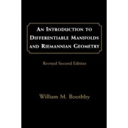 An Introduction to Differentiable Manifolds and Riemannian Geometry by William M. Boothby