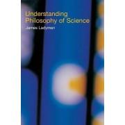 Understanding Philosophy of Science by James Ladyman