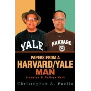 Papers from a Harvard/Yale Man by Christopher A Puello