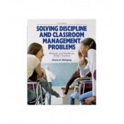 Solve Discipline and Classroom Management Problems by Charles H. Wolfgang