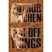 Far Off Things Byarthur Macen, History, Biography & Autobiography by Arthur Machen