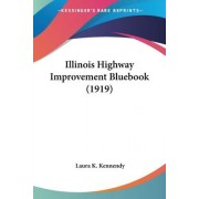 Illinois Highway Improvement Bluebook (1919) by Laura K Kennendy