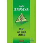 Ed. 3 2007 cum se scrie un text - Andra Serbanescu